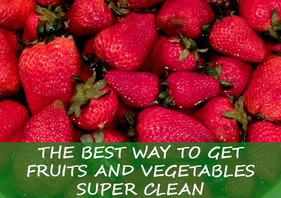 The Best Way to Get Fruits and Vegetables Super Clean